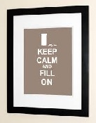 Keep calm and fill on